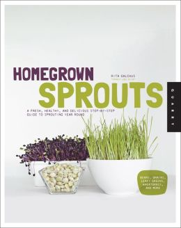 Homegrown Sprouts: A Fresh, Healthy, and Delicious Step-by-Step Guide to Sprouting Year Round