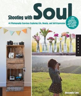 Shooting with Soul: 44 Photography Exercises Exploring Life, Beauty and Self-Expression - From film to Smartphones, capture images using cameras from yesterday and today. (PagePerfect NOOK Book)