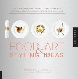 1,000 Food Art and Styling Ideas: Mouthwatering Food Presentations from Chefs, Photographers, and Bloggers from Around the Globe (PagePerfect NOOK Book)