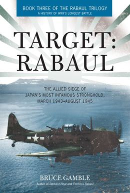 Target: Rabaul: The Allied Siege of Japan's Most Infamous Stronghold, March 1943 ? August 1945
