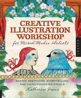 Creative Illustration Workshop for Mixed-Media Artists: Seeing, Sketching, Storytelling, and Using Found Materials (PagePerfect NOOK Book)