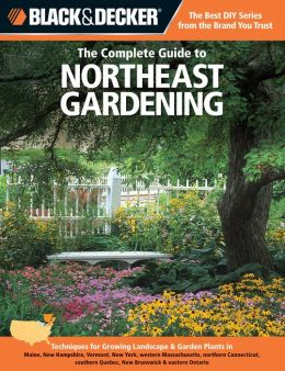 Black & Decker The Complete Guide to Northeast Gardening (PagePerfect NOOK Book)