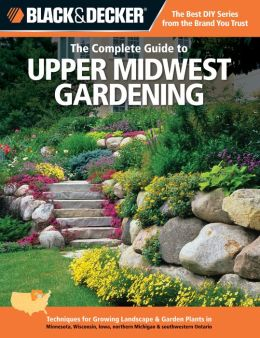 Black & Decker The Complete Guide to Upper Midwest Gardening (PagePerfect NOOK Book)