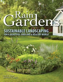 Rain Gardens: Sustainable Landscaping for a Beautiful Yard and a Healthy World (PagePerfect NOOK Book)