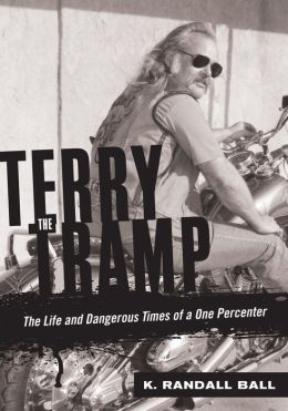 Terry the Tramp: The Life and Dangerous Times of a One Percenter