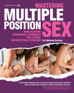 Mastering Multiple Position Sex: Mind-Blowing Lovemaking Techniques That Create Unforgettable Orgasms (PagePerfect NOOK Book)
