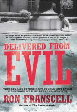 Delivered from Evil: True Stories of Ordinary People Who Faced Monstrous Mass Killers and Survived (PagePerfect NOOK Book)