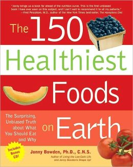 The 150 Healthiest Foods on Earth: The Surprising, Unbiased Truth about What You Should Eat and Why (PagePerfect NOOK Book)