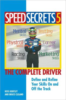 Speed Secrets 5: The Complete Driver: Define and Refine Your Skills On and Off the Track