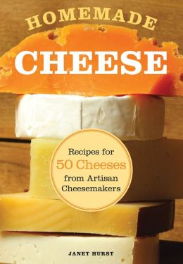 Homemade Cheese: Recipes for 50 Cheeses from Artisan Cheesemakers