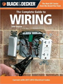 The Complete Guide to Wiring: Current with 2011 Electrical Codes