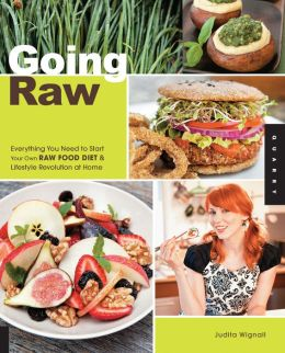 Going Raw: Everything You Need to Start Your Own Raw Food Diet and Lifestyle Revolution at Home