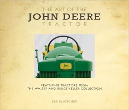 The Art of the John Deere Tractor: Featuring Tractors from the Walter and Bruce Keller Collection