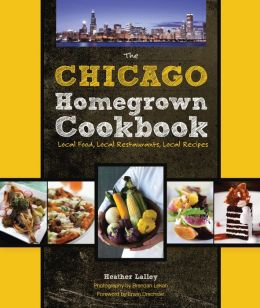 The Chicago Homegrown Cookbook: Local Food, Local Restaurants, Local Recipes