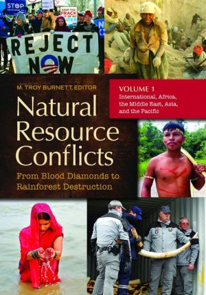 Natural Resource Conflicts [2 volumes]: From Blood Diamonds to Rainforest Destruction