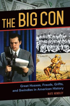 The Big Con: Great Hoaxes, Frauds, Grifts, and Swindles in American History