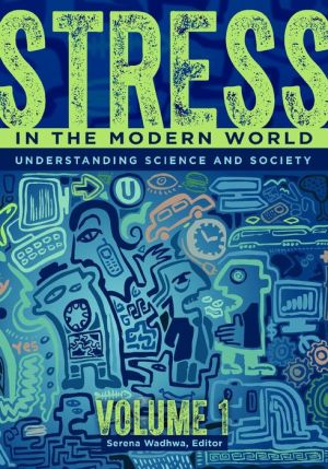 Stress in the Modern World [2 volumes]: Understanding Science and Society