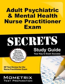 Adult Psychiatric and Mental Health Nurse Practitioner Exam Secrets Study Guide