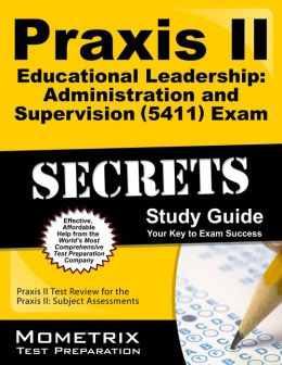 Praxis II Educational Leadership: Administration and Supervision (0410) Exam Secrets Study Guide