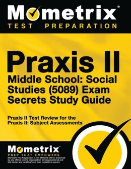 Praxis II Middle School: Social Studies (0089) Exam Secrets Study Guide