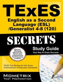 TExES (120) English as a Second Language (ESL)/Generalist 4-8 Exam Secrets Study Guide