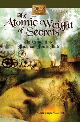 The Atomic Weight of Secrets or the Arrival of the Mysterious Men in Black (Young Inventors Guild Series, Book 1)