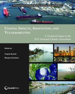 Coastal Impacts, Adaptation, and Vulnerabilities: A Technical Input to the 2013 National Climate Assessment