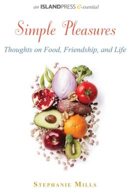 Simple Pleasures: Thoughts on Food, Friendship, and Life