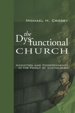 The Dysfunctional Church: Addiction and Codependency in the Family of Catholicism