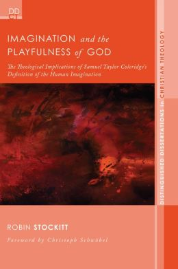 Imagination and the Playfulness of God: The Theological Implications of Samuel Taylor Coleridge's Definition of the Human Imagination