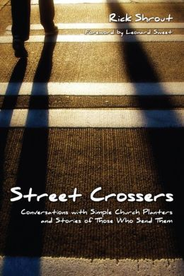 Street Crossers: Conversations with Simple Church Planters and Stories of Those Who Send Them