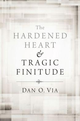 The Hardened Heart and Tragic Finitude