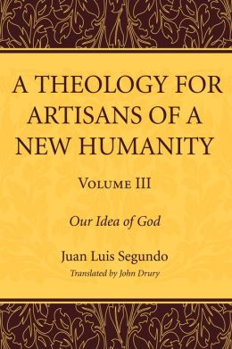 A Theology for Artisans of a New Humanity, Volume 3: Our Idea of God