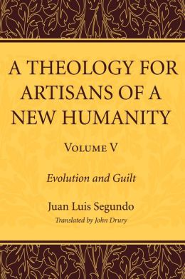A Theology for Artisans of a New Humanity, Volume 5: Evolution and Guilt