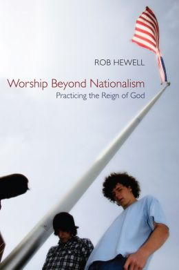Worship Beyond Nationalism: Practicing the Reign of God