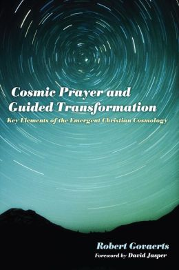 Cosmic Prayer and Guided Transformation: Key Elements of the Emergent Christian Cosmology