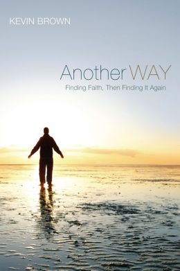 Another Way: Finding Faith, Then Finding It Again