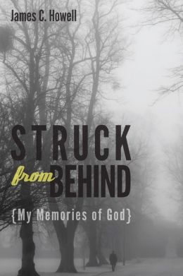 Struck from Behind: My Memories of God