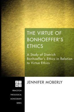 The Virtue of Bonhoeffer's Ethics: A Study of Dietrich BonhoefferrTitle/