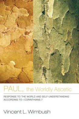 Paul, the Worldly Ascetic: Response to the World and Self-Understanding according to I Corinthians 7