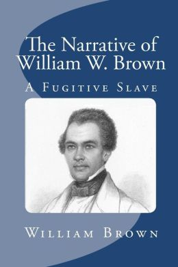 The Narrative of William W Brown, a Fugitive Slave
