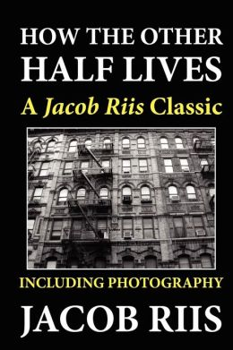 free essay jacob riis how the other half lives Analysis of jacob a rus' how the other half lives reveals that the activities of  observing produced a  images of reality seemingly free of interpretation  this  essay explores the implications of photography as performance on a number of.