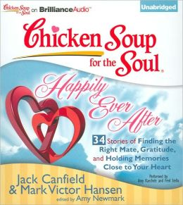 Chicken Soup for the Soul: Happily Ever After - 34 Stories of Finding the Right Mate, Gratitude and Holding Memories Close to Your Heart