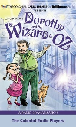 Dorothy and the Wizard in Oz: A Radio Dramatization (Colonial Radio Theatre on the Air)