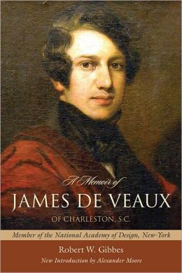 A Memoir of James de Veaux, of Charleston, S. C.: Member of the National Academy of Design, New-York