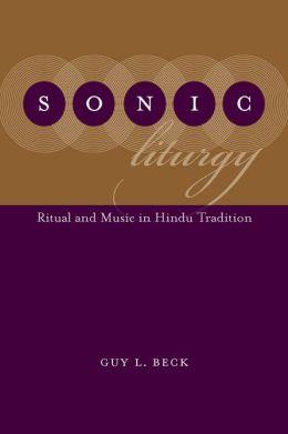 Sonic Liturgy: Ritual and Music in Hindu Tradition