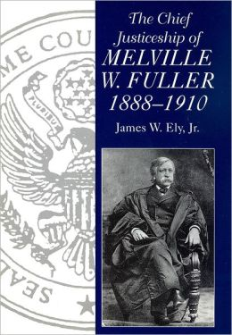 The Chief Justiceship of Melville W. Fuller, 1888-1910