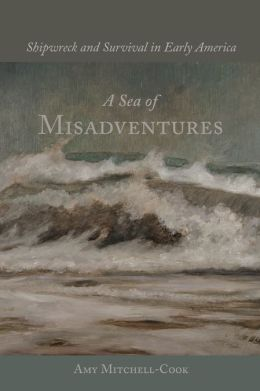 A Sea of Misadventures: Shipwreck and Survival in Early America