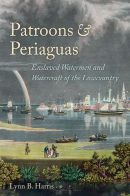 Patroons and Periaguas: Enslaved Watermen and Watercraft of the Lowcountry