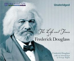 The Life and Times of Frederick Douglass: Written by Himself